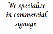 We specialize in commercial signage